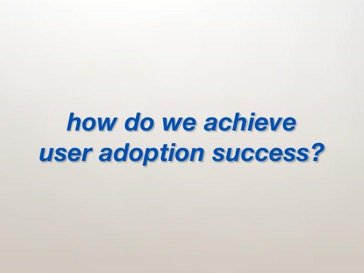how do we achieve user adoption success?