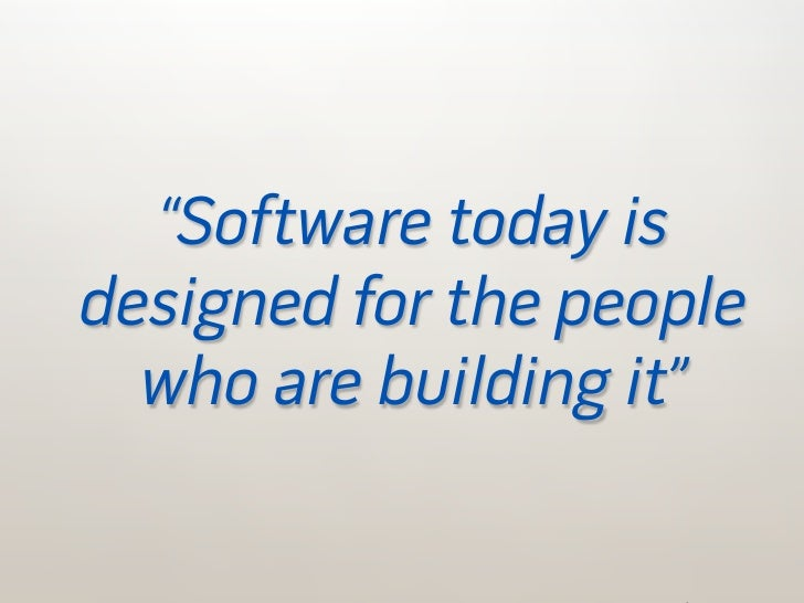 """these are your """"users"""" - the people we must care about     ...when these are more like your users"""