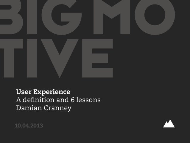 10.04.2013User ExperienceA definition and 6 lessonsDamian Cranney