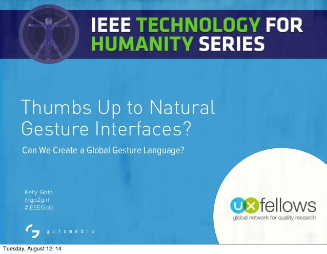 #IEEEGoto Kelly Goto @go2girl #IEEEGoto Thumbs Up to Natural Gesture Interfaces? Can We Create a Global Gesture Language? ...