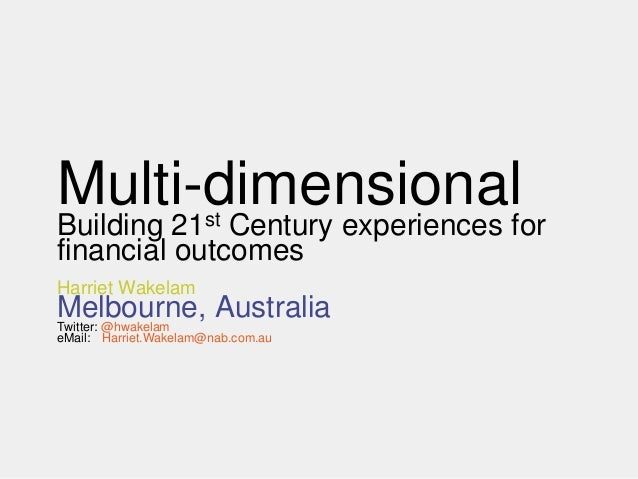 Multi-dimensional  stBuilding         21              Century experiences forfinancial outcomesHarriet WakelamMelbourne, A...