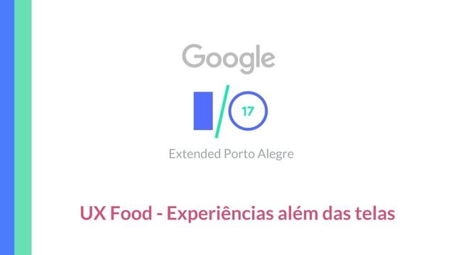 UX Food - Extended Porto Alegre Experiências além das telas