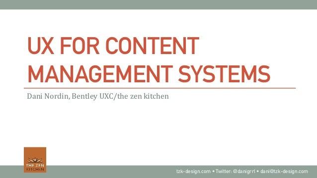 tzk-design.com • Twitter: @danigrrl • dani@tzk-design.com UX FOR CONTENT MANAGEMENT SYSTEMS Dani  Nordin,  Bentley  ...