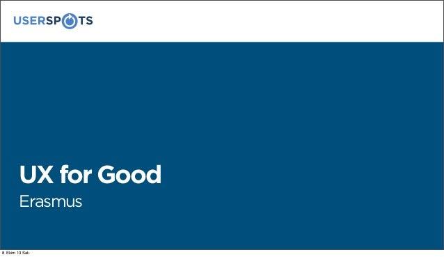 UX for Good Erasmus 8 Ekim 13 Salı