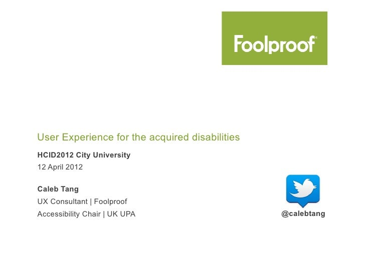 User Experience for the acquired disabilitiesHCID2012 City University12 April 2012Caleb TangUX Consultant | FoolproofAcces...