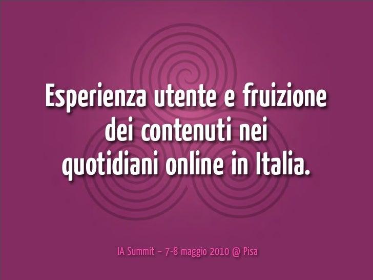 Esperienza utente e fruizione       dei contenuti nei   quotidiani online in Italia.         IA Summit – 7-8 maggio 2010 @...