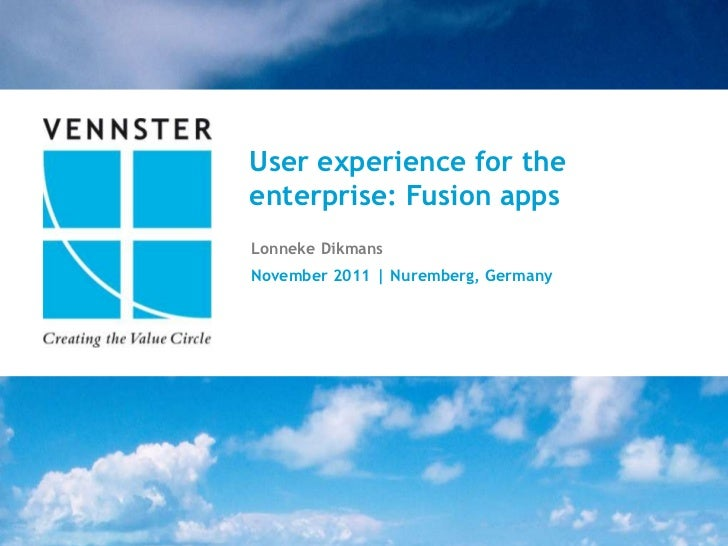 User experience for theenterprise: Fusion appsLonneke DikmansNovember 2011 | Nuremberg, Germany                           ...
