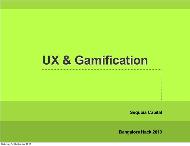 UX & Gamification Sequoia Capital Bangalore Hack 2013 Saturday 14 September 2013