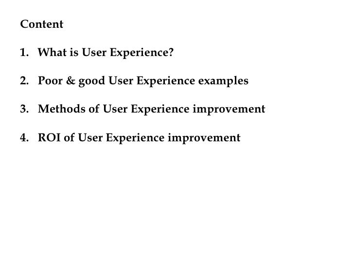 Content<br />What is User Experience?<br />Poor & good User Experience examples<br />Methods of User Experience improvemen...