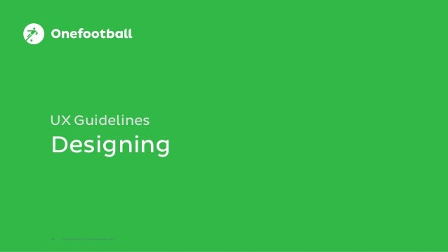 16 © Onefootball GmbH / Top 10 UX Guidelines / 2015 Designing UX Guidelines 16 © Onefootball GmbH / Top 10 UX Guidelines /...