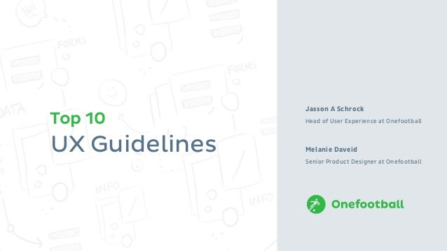 UX Guidelines Jasson A Schrock Head of User Experience at Onefootball Melanie Daveid Senior Product Designer at Onefootbal...