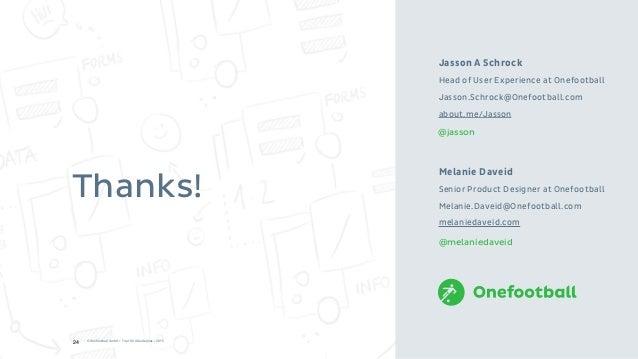 Thanks! Melanie Daveid Senior Product Designer at Onefootball Melanie.Daveid@Onefootball.com melaniedaveid.com Jasson A Sc...