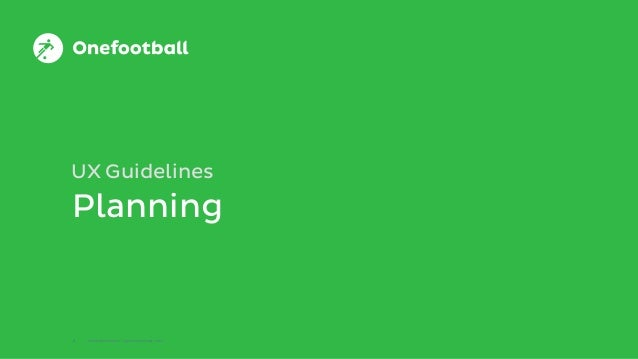 3 © Onefootball GmbH / Top 10 UX Guidelines / 2015 Planning UX Guidelines 3 © Onefootball GmbH / Top 10 UX Guidelines / 20...