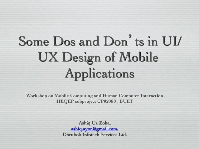 Some Dos and Don'ts in UI/ UX Design of Mobile Applications   Workshop on Mobile Computing and Human Computer Interaction...