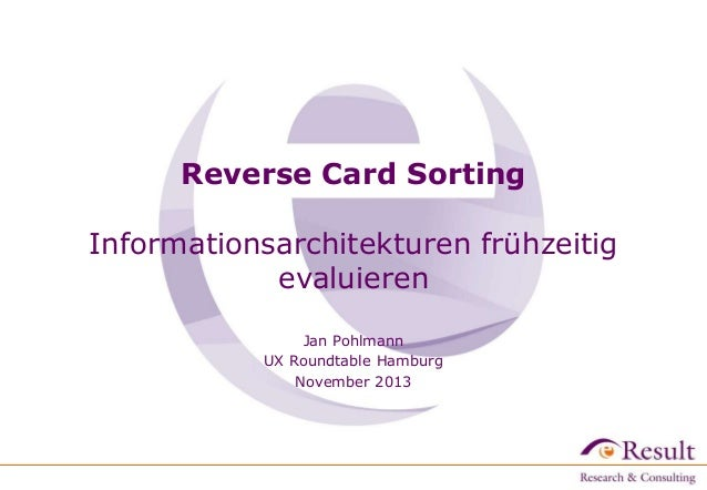 Reverse Card Sorting Informationsarchitekturen frühzeitig evaluieren Jan Pohlmann UX Roundtable Hamburg November 2013