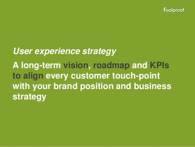 User experience strategyA long-term vision, roadmap and KPIsto align every customer touch-pointwith your brand position an...