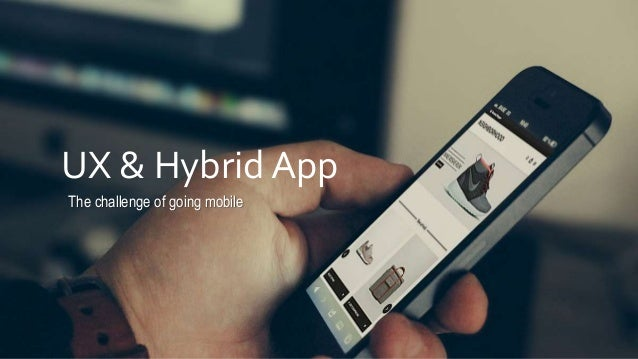 UX & Hybrid App The challenge of going mobile