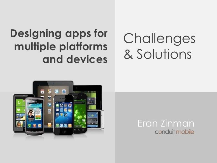 Designing apps for multiple platforms and devices<br />Challenges& Solutions<br />Eran Zinman<br />