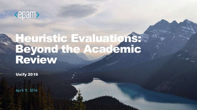 1CONFIDENTIAL Heuristic Evaluations: Beyond the Academic Review Uxify 2016 April 9, 2016