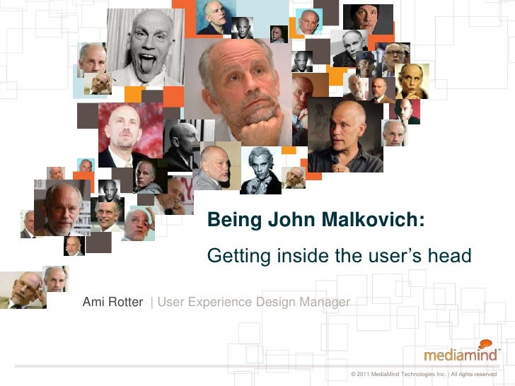 Being John Malkovich:Getting inside the user's head<br />Ami Rotter  | User Experience Design Manager<br />