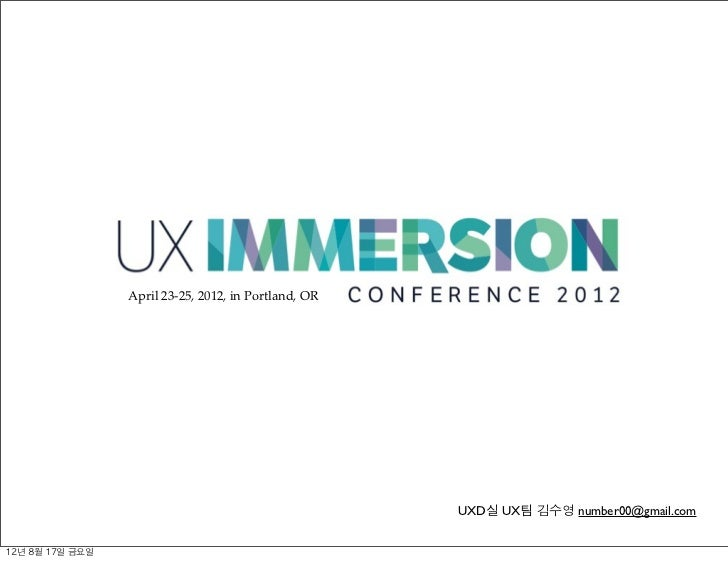 April 23-25, 2012, in Portland, OR                                                         UXD실 UX팀 김수영 number00@gmail.com...