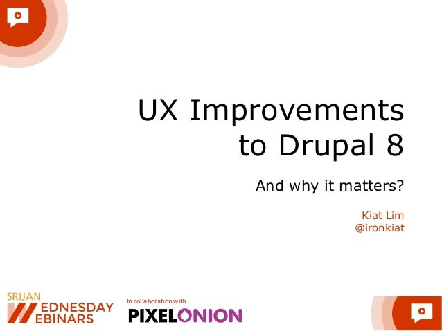 In collaboration with UX Improvements  to Drupal 8 And why it matters? Kiat Lim @ironkiat