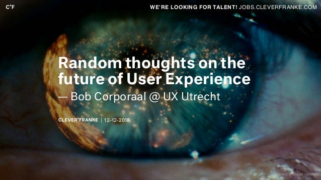 | 12–12–2018 Random thoughts on the future of User Experience — Bob Corporaal @ UX Utrecht WE'RE LOOKING FOR TALENT! JOBS....