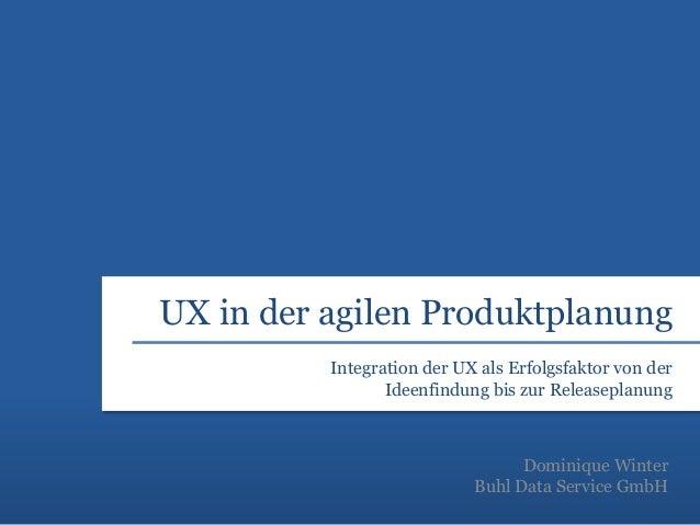 UX in der agilen Produktplanung Integration der UX als Erfolgsfaktor von der Ideenfindung bis zur Releaseplanung  Dominiqu...