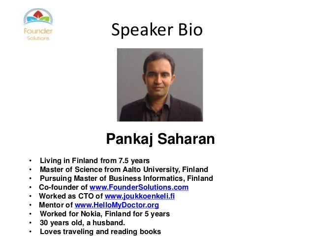 Speaker Bio  Pankaj Saharan • • • • • • • • •  Living in Finland from 7.5 years Master of Science from Aalto University, F...