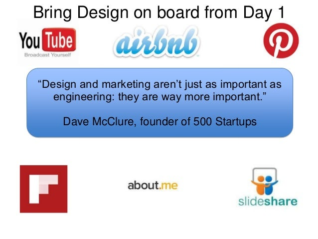 """Bring Design on board from Day 1  """"Design and marketing aren't just as important as engineering: they are way more importa..."""