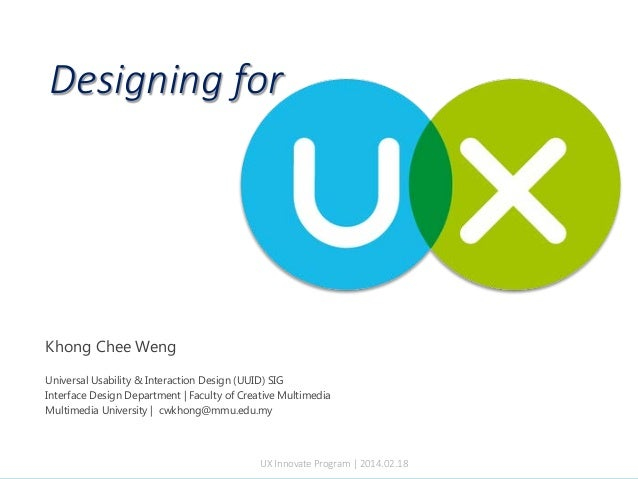 Designing for UX Innovate Program | 2014.02.18 Khong Chee Weng Universal Usability & Interaction Design (UUID) SIG Interfa...