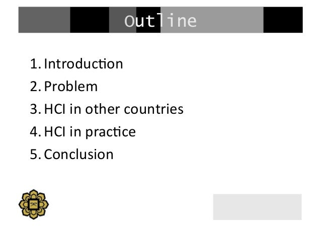 Outline 1.Introduc+on   2.Problem   3.HCI  in  other  countries   4.HCI  in  prac+ce   5.Conclusion...