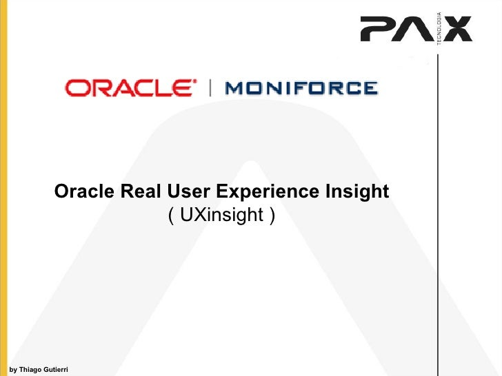 Oracle Real User Experience Insight ( UXinsight )‏ by Thiago Gutierri