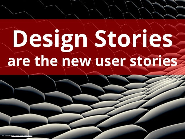 Design Stories are the new user stories  photo credit: http://www.wallpaperup.com