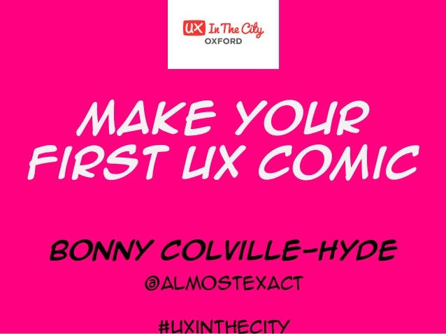 Make your first UX Comic Bonny Colville-Hyde @almostexact