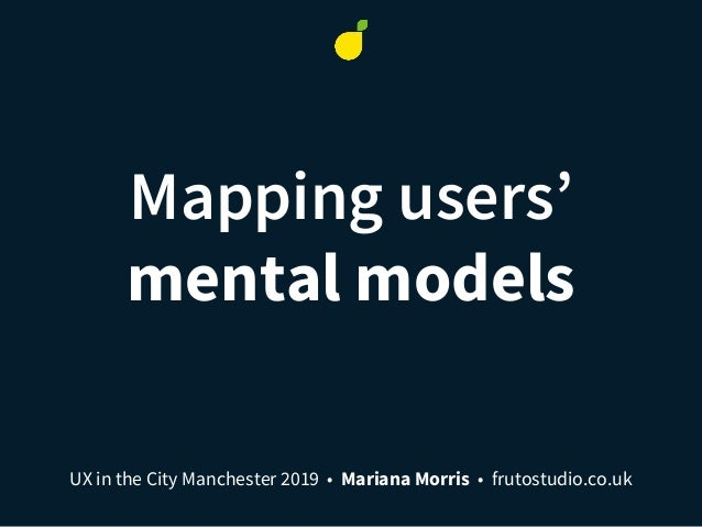 Mapping users' mental models UX in the City Manchester 2019 • Mariana Morris • frutostudio.co.uk