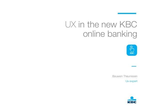 UX in the new KBC !  online banking  Bauwen Theunissen  Ux expert