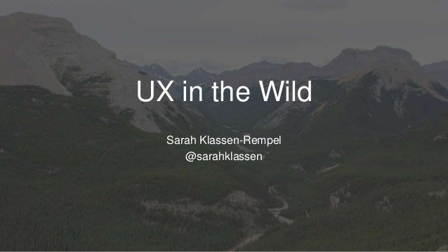 UX in the Wild Sarah Klassen-Rempel @sarahklassen