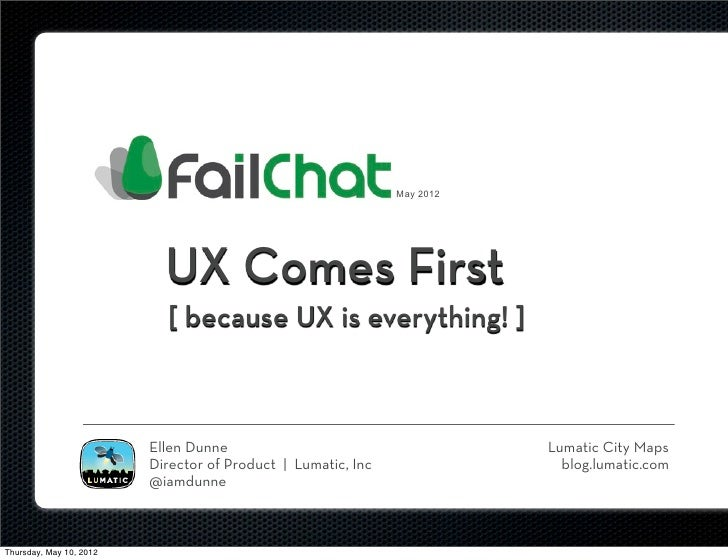 May 2012                           UX Comes First                           [ because UX is everything! ]                 ...