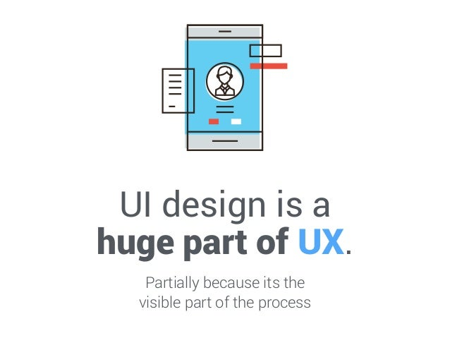 UI design is a huge part of UX. Partially because its the visible part of the process