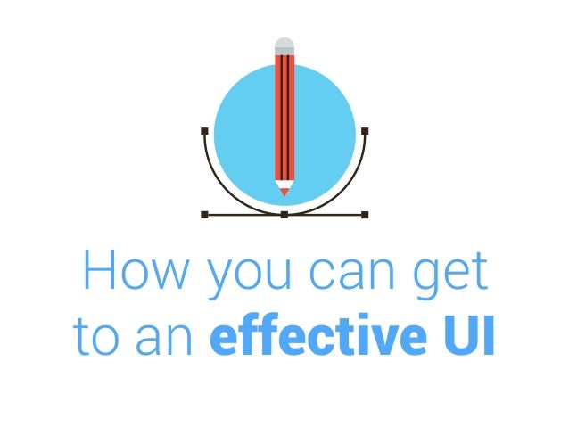 How you can get to an effective UI