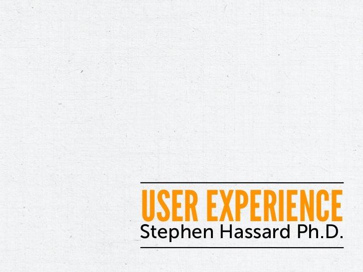 USER EXPERIENCEStephen Hassard Ph.D.