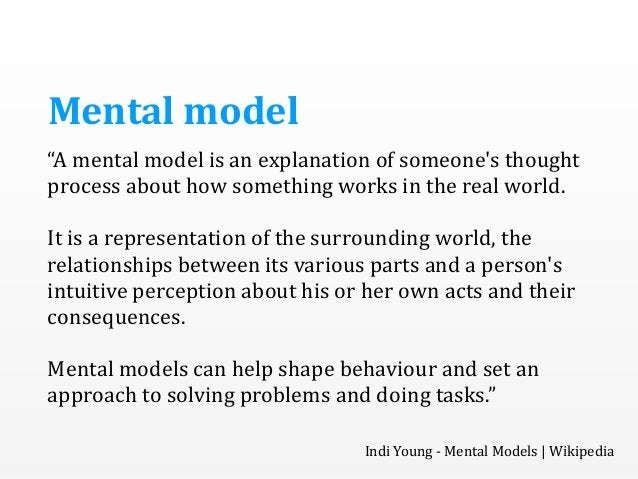 """""""A  mental  model  is  an  explanation  of  someone's  thought   process  about  how  something  ..."""