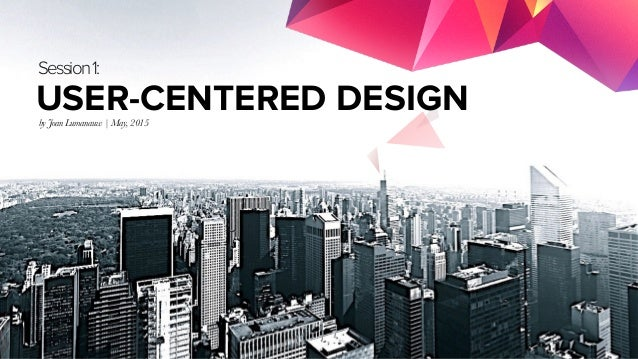 MIRUM AGENCY 2014 Session1: USER-CENTERED DESIGNby Joan Lumanauw | May, 2015