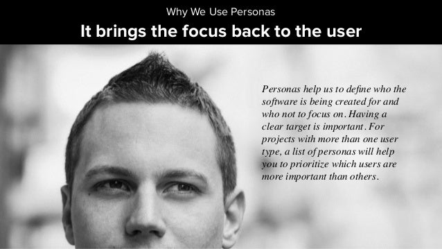 It brings the focus back to the user Why We Use Personas Personas help us to define who the software is being created for a...