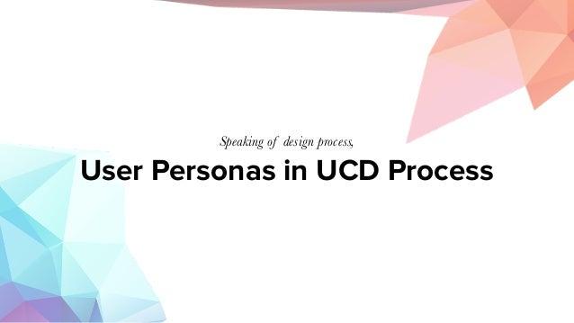 User Personas in UCD Process Speaking of design process,