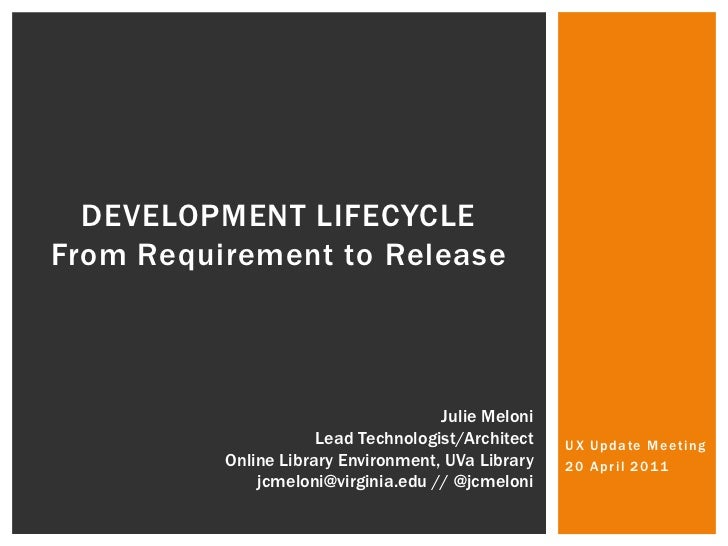 DEVELOPMENT Lifecycle From Requirement to Release<br />UX Update Meeting<br />20 April 2011<br />Julie Meloni<br />Lead Te...