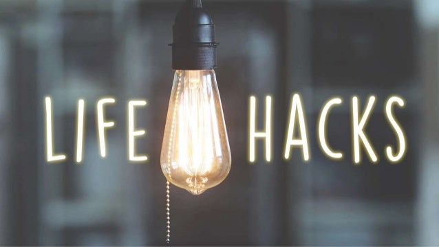 """""""Life hack refers to any trick, shortcut, skill or novelty method that increases productivity and efficiency"""" Wikipedia"""