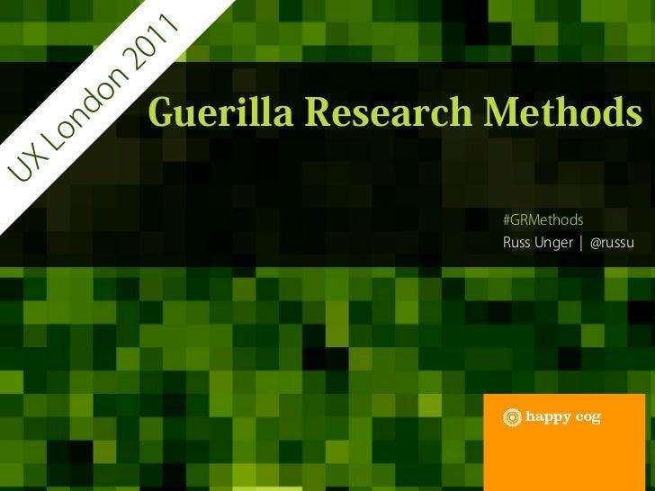 Guerrilla Research Methods - UX London 2011