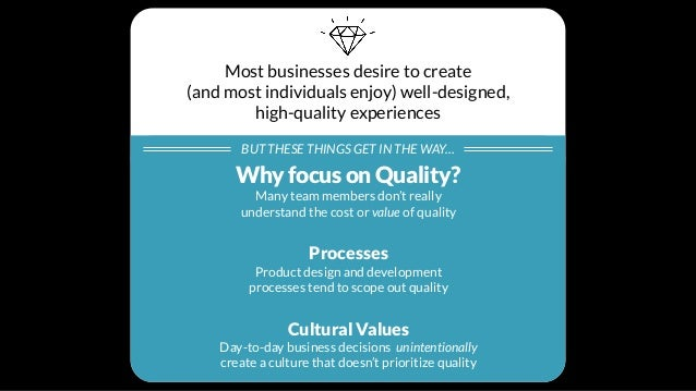 Why focus on Quality? PrideAnything worth doing, is worth doing well. Idealism What kind of world do you want to live in? ...